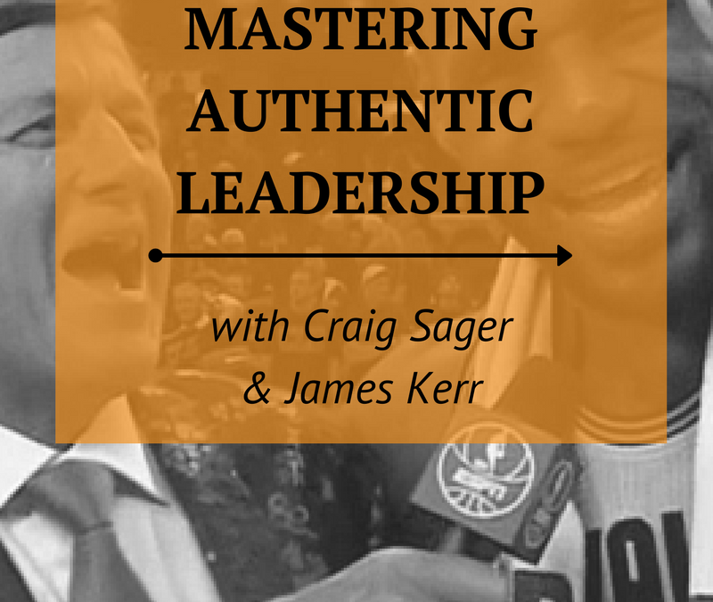 Mastering Authentic Leadership with Craig Sager & James Kerr