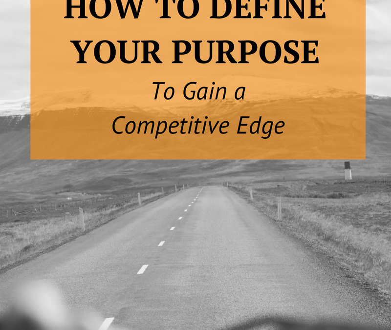 How to Define your Purpose to Gain a Competitive Edge