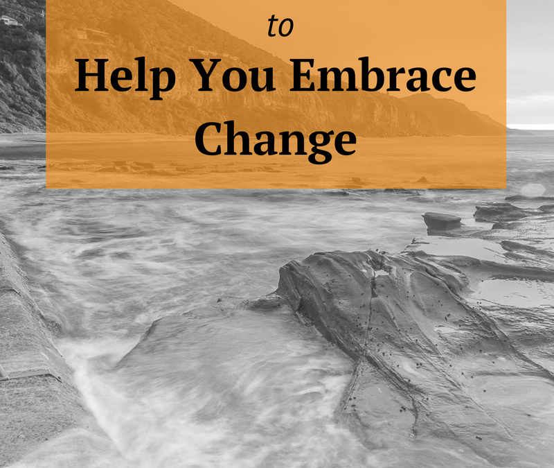 5 Proven Elements to Help You Embrace Change
